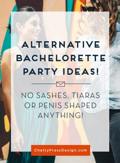 Alternative Bachelorette Party Ideas! Celebrate without the penis shaped accessories